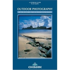 Outdoor Photography: Landscape, Action and Wildlife Photography for the Outdoor Enthusiast (Cicerone Techniques)