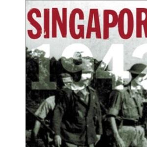 Singapore, 1942: Britain's Greatest Defeat
