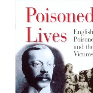 Poisoned Lives: English Poisoners and Their Victims