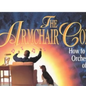 The Armchair Conductor: How to Lead a Symphony Orchestra in the Privacy of Your Own Home