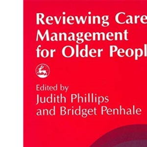 Reviewing Care Management for Older People