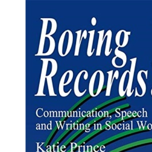 Boring Records?: Communication, Speech and Writing in Social Work