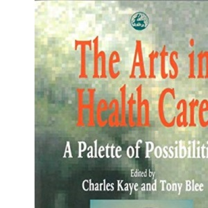 The Arts in Health Care: Palette of Possibilities