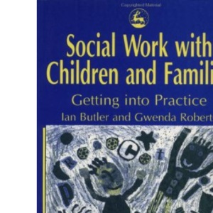 Social Work with Children and Families: Getting into Practice