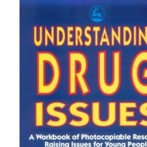 Understanding Drugs Issues: A Resource Workbook