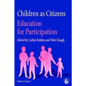 Children as Citizens: Education for Participation (Children in Charge)