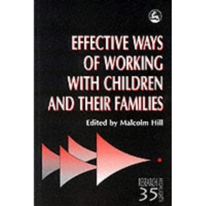 Effective Ways of Working with Children and Their Families (Research Highlights in Social Work)