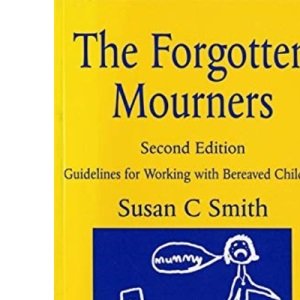 The Forgotten Mourners: Guidelines for Working with Bereaved Children Second Edition