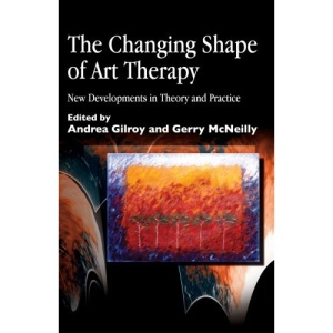 The Changing Shape of Art Therapy: New Developments in Theory and Practice
