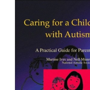 Caring for a Child with Autism: A Practical Guide for Parents