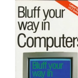 Bluff Your Way in Computers (Bluffer's Guides)