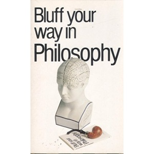 The Bluffer's Guide to Philosophy (Bluffer's Guides)