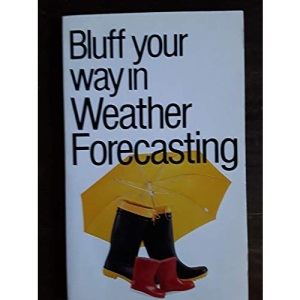 Bluff Your Way in Weather Forecasting (Bluffer's Guides)