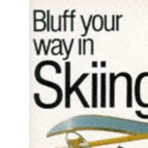 Bluff Your Way in Skiing (Bluffer's Guides)