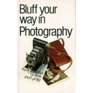 Bluff Your Way in Photography (Bluffer's Guides)
