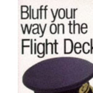 Bluff Your Way on the Flight Deck (Bluffer's Guides)