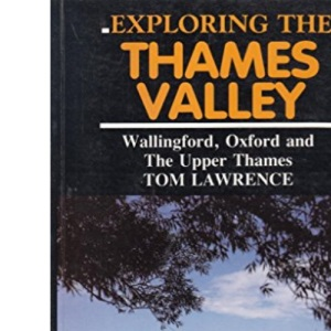 Exploring the Thames Valley: Wallingford, Oxford and the Upper Thames
