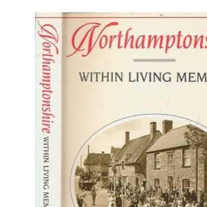 Northamptonshire Within Living Memory