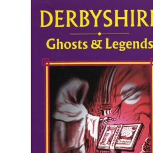 Derbyshire Ghosts and Legends (Ghosts & Legends)