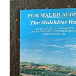 Pub Walks Along the Midshires Way: Northern Section Including Leicestershire, Nottinghamshire and Derbyshire