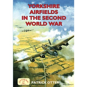 Yorkshire Airfields in the Second World War (Second World War Aviation History)