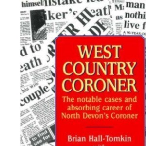 West Country Coroner: The Notable Cases and Absorbing Career of North Devon's Coroner