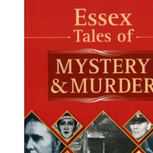 Essex Tales of Mystery and Murder (Mystery & Murder)