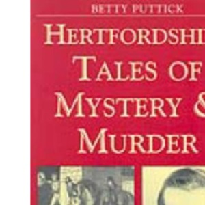 Hertfordshire Tales of Mystery and Murder (Mystery & Murder)