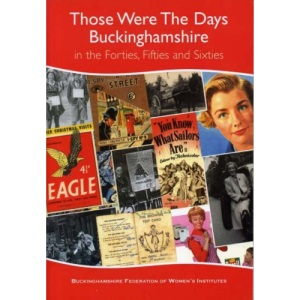 Those Were the Days Buckinghamshire: Forties, Fifties and Sixties (Local History)