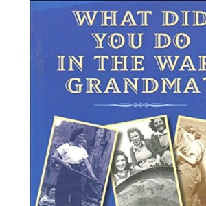 What Did You Do in the War Grandma? (England's Living History)