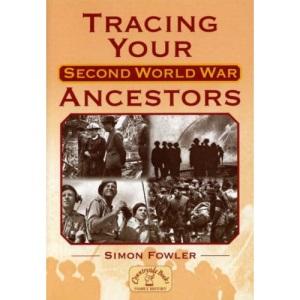 Tracing Your Second World War Ancestors (Genealogy)
