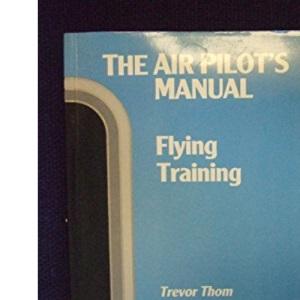 The Air Pilot's Manual Vol 1: Flying Training: Flying Training v. 1