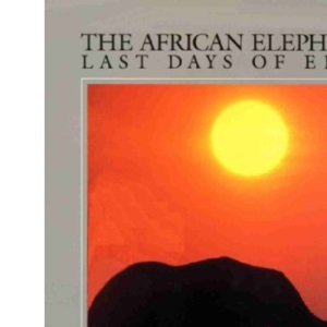 The African Elephant: The Last Days of Eden