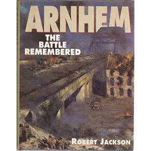 Arnhem: The Battle Remembered