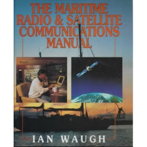 The Maritime Radio and Satellite Communications Manual