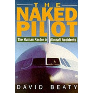 The Naked Pilot: The Human Factor in Aircraft Accidents