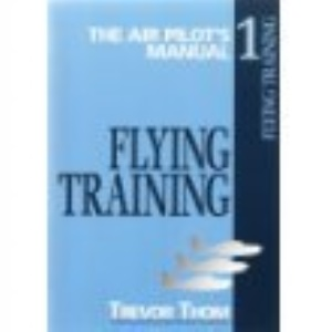 The Air Pilot's Manual, Vol. 1: Flying Training: Flying Training v. 1