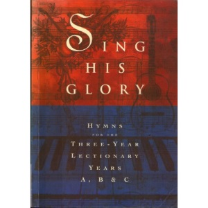 Sing His Glory: Hymns for the Three-Year Lectionary Years A, B & C