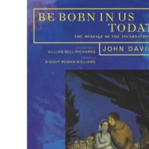Be Born in Us Today: The Message of the Incarnation for Today