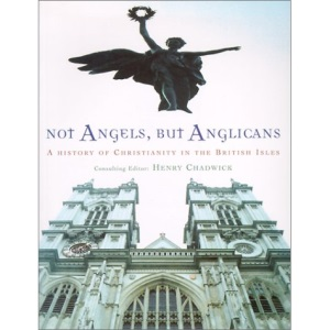 Not Angels But Anglicans: The Story of Christianity in the British Isles