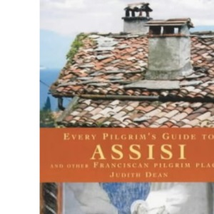 Every Pilgrim's Guide to Assisi: And Other Franciscan Sites (Pilgrim Guides)