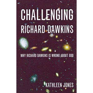 Challenging Richard Dawkins:why Richard Dawkins is wrong about God