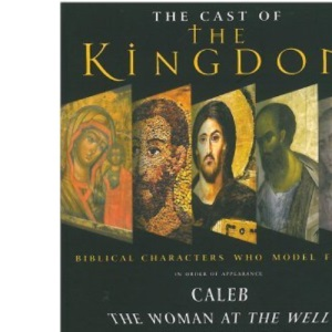 The Cast of the Kingdom :Biblical characters who model faith