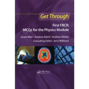 Get Through First FRCR: MCQs for the Physics Module (Get Through Series)