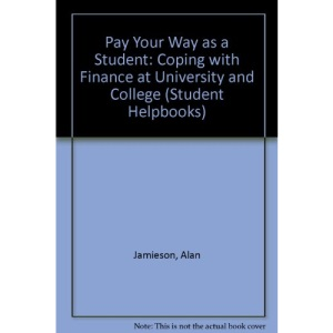 Pay Your Way as a Student: Coping with Finance at University and College (Student Helpbooks)