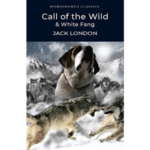 Call of the Wild & White Fang (Wordsworth Classics): AND White Fang