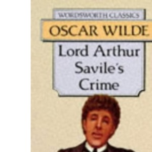 Lord Arthur Savile's Crime (Wordsworth Classics)