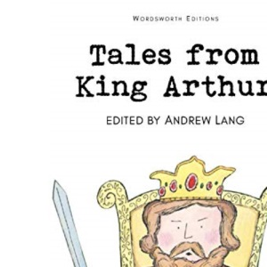 Tales from King Arthur (Wordsworth Children's Classics)