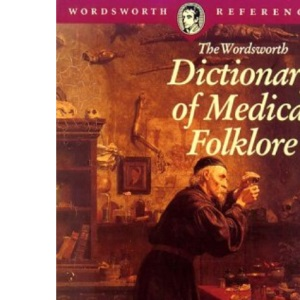 The Wordsworth Dictionary of Medical Folklore (Wordsworth Reference)