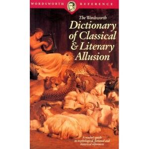 Wordsworth Dictionary of Classical and Literary Allusion (Wordsworth Reference)